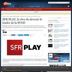SFR PLAY, le rêve de devenir le leader de la SVOD - ZDNet