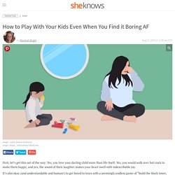 How To Play With Kids and Not Get Bored – Tips For Parents