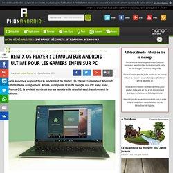 Remix OS Player : l'émulateur Android ultime pour les gamers enfin sur PC
