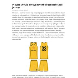 Players Should always have the best Basketball Jerseys