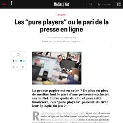 """Les """"pure players"""" ou le pari de la presse en ligne - Médias / Net"""