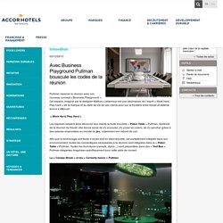 Avec Business Playground Pullman bouscule les codes de la réunion - Actualités - AccorHotels
