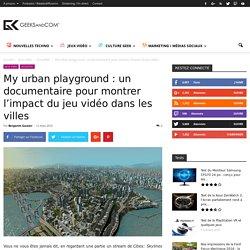 My urban playground : un documentaire pour montrer l'impact du jeu vidéo dans les villes