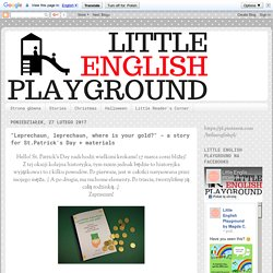 "Little English Playground: ""Leprechaun, leprechaun, where is your gold?"" - a story for St.Patrick's Day + materials"