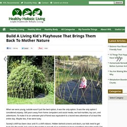 Build A Living Kid's Playhouse That Brings Them Back To NatureHealthy Holistic Living