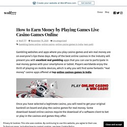 How to Earn Money by Playing Games Live Casino Games Online – wolf777