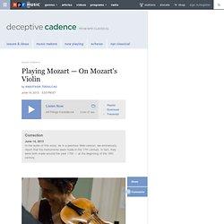 Playing Mozart — On Mozart's Violin : Deceptive Cadence