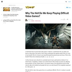 Why The Hell Do We Keep Playing Difficult Video Games?