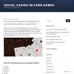 You would never guess that playing card games online would be so beneficial! – Social Casino 3D Card Games
