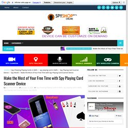 Make the Most of Your Free Time with Spy Playing Card Scanner Device - Spy Shop Online 9999332499