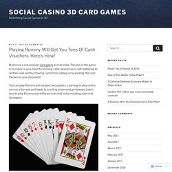 Playing Rummy Will Get You Tons Of Cash Vouchers. Here's How! – Social Casino 3D Card Games