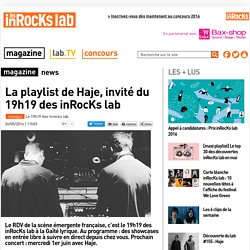 La playlist de Haje, invité du 19h19 des inRocKs lab - Les inRocks Lab