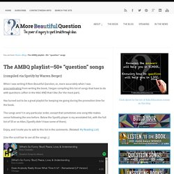 """The AMBQ playlist—50+ """"question"""" songs ~ A More Beautiful Question by Warren Berger"""