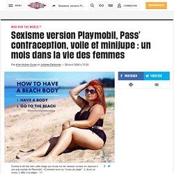 Sexisme version Playmobil, Pass' contraception, voile et minijupe: un mois dans la vie des femmes