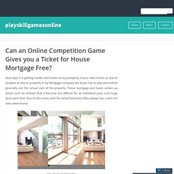 Can an Online Competition Game Gives you a Ticket for House Mortgage Free?