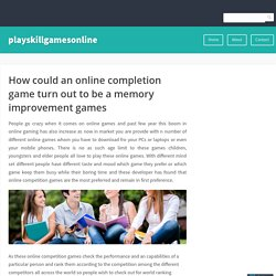 How could an online completion game turn out to be a memory improvement games – playskillgamesonline