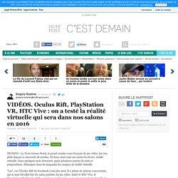 VIDÉOS. Oculus Rift, PlayStation VR, HTC Vive : on a testé la réalité virtuelle qui sera dans nos salons en 2016