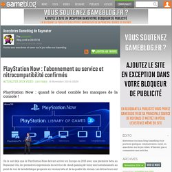 PlayStation Now : l'abonnement au service et r trocompatibilit confirm s - Anecdotes Gameblog de Raymater