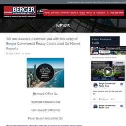 We are pleased to provide you with this copy of Berger Commercial Realty Corp.'s 2018 Q2 Market Reports