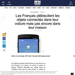 Les Français plébiscitent les objets connectés dans leur voiture mais pas encore dans leur maison