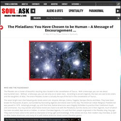 The Pleiadians: You Have Chosen to be Human – A Message of Encouragement …