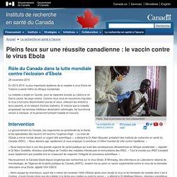 INSTITUT DE RECHERCHE EN SANTE DU CANADA 26/11/15 Pleins feux sur une réussite canadienne : le vaccin contre le virus Ebola
