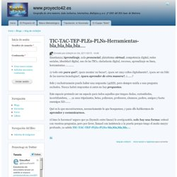 TIC-TAC-TEP-PLEs-PLNs-Herramientas-bla,bla,bla,bla.... by vicferjim
