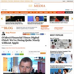 Andy Plesser: (Video) Financial Times Digital Chief: We're Doing Quite Nicely without Apple