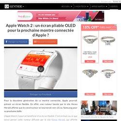 Apple Watch 2 : un écran pliable OLED pour la prochaine montre connectée d'Apple ?