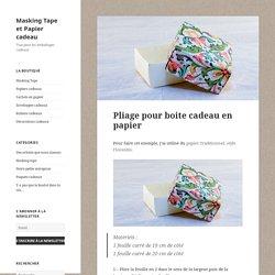Pliage pour boite cadeau en papier - Masking Tape et Papier cadeau