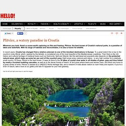 Plitvice, a watery paradise in Croatia