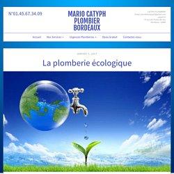 La plomberie écologique - Mario Catyph Plombier Bordeaux