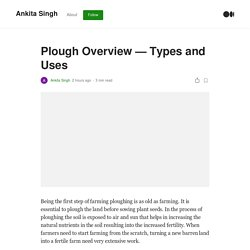 Plough Overview — Types and Uses. Being the first step of farming…