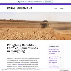 Ploughing Benefits – Farm equipment uses in Ploughing