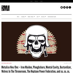 Metalise Nov/Dec – Iron Maiden, Ploughshare, Mental Cavity, Bastardizer, Wolves In The Throneroom, The Neptune Power Federation, and so, so, so, so, much more – BMA Magazine