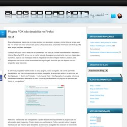 Blog do Ciro Mota: Plugins PDK não desabilita no Firefox