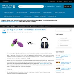 Ear Plugs Vs Ear Muffs - How to Choose Between Them