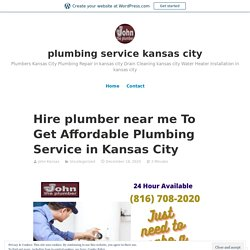 Hire plumber near me To Get Affordable Plumbing Service in Kansas City – plumbing service kansas city