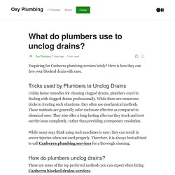 What do plumbers use to unclog drains?