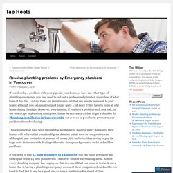 Resolve plumbing problems by Emergency plumbers in Vancouver