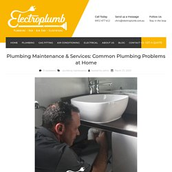 Plumbing Maintenance & Services: Common Plumbing Problems at Home