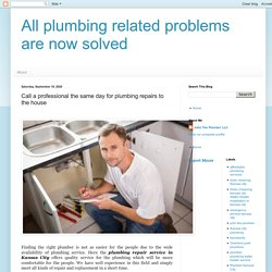 All plumbing related problems are now solved: Call a professional the same day for plumbing repairs to the house