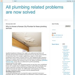 All plumbing related problems are now solved: Why to choose a Kansas City Plumber for these plumbing services