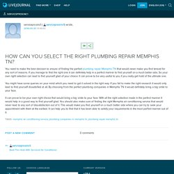 HOW CAN YOU SELECT THE RIGHT PLUMBING REPAIR MEMPHIS TN?: serviceprosinc1