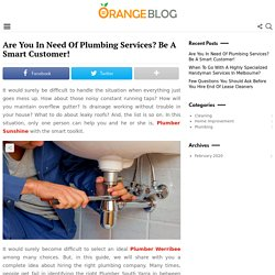 Are You In Need Of Plumbing Services? Be A Smart Customer! - Orange Blog