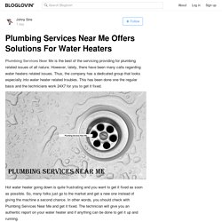 Plumbing Services Near Me Offers Solutions For Water Heaters
