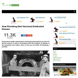 How Plumbing (Not Vaccines) Eradicated Disease - ORGANIC AND HEALTHY