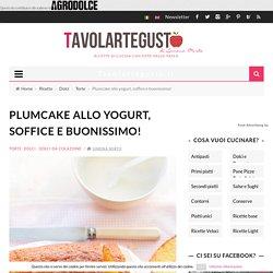 Plumcake allo yogurt soffice e buonissimo (Mulino Bianco)