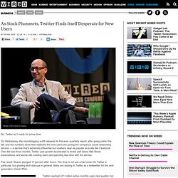 As Stock Plummets, Twitter Finds Itself Desperate for New Users | Wired Business