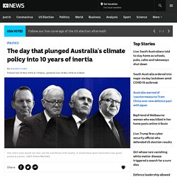 The day that plunged Australia's climate policy into 10 years of inertia - ABC News